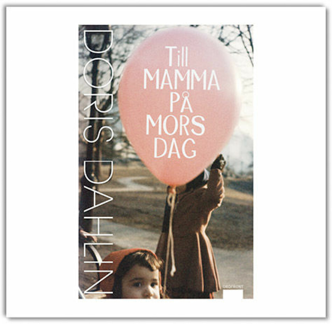 Till mamma på mors dag, Doris Dahlin. (Ordfront, 2012)