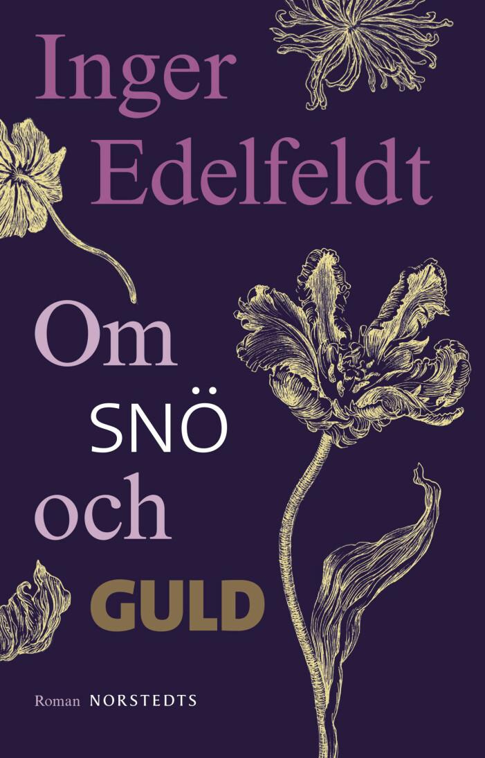 Om snö och guld, Inger Edelfeldt, roman (Norstedts).