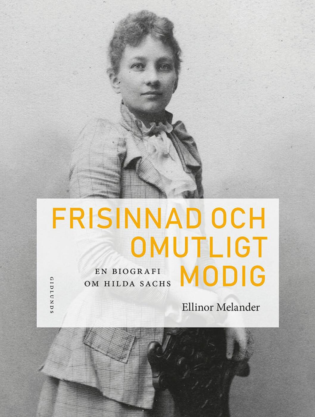 En biografi om Hilda Sachs Frisinnad och omutligt modig av Ellinor Melander