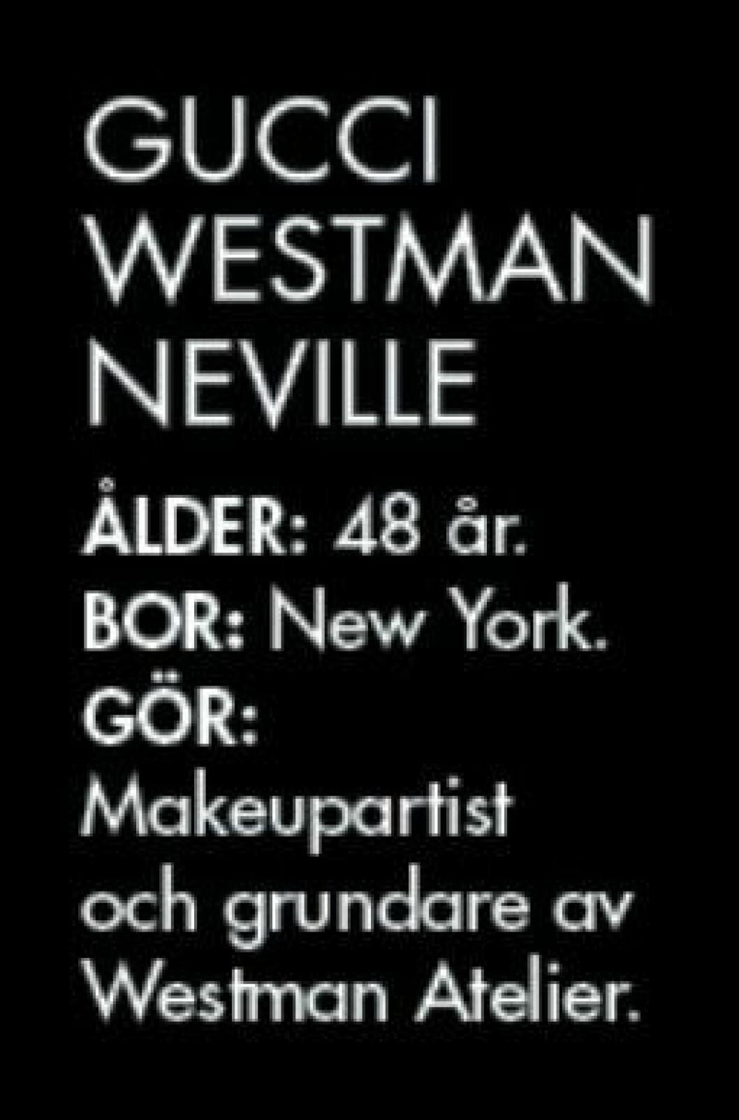 Gucci Westman Neville ÅLDER: 48 år. BOR: New York. GÖR: Makeupartist och grundare av Westman Atelier.