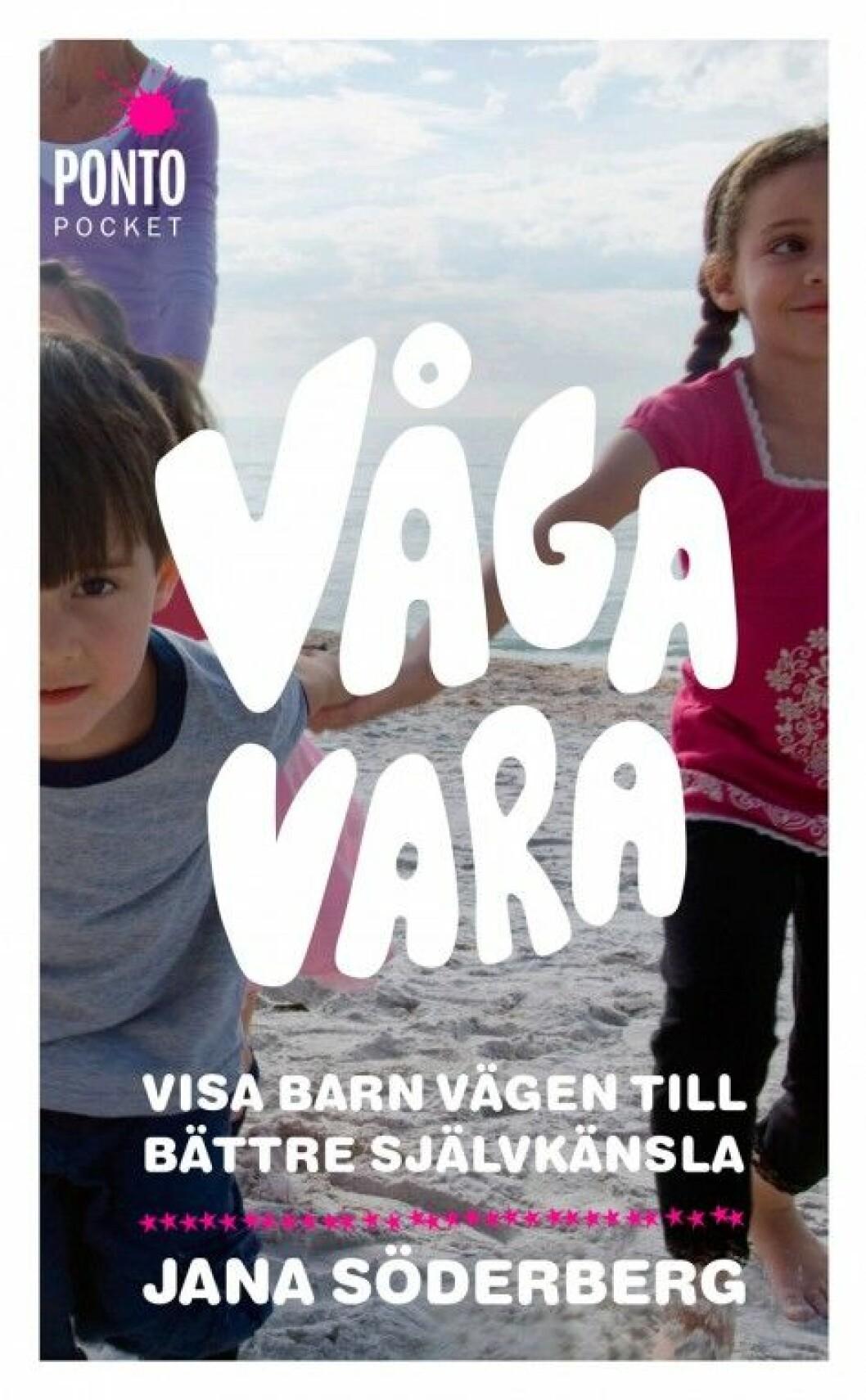 Våga vara: visa barn vägen till bättre självkänsla av Jana Söderberg (Ponto Pocket).