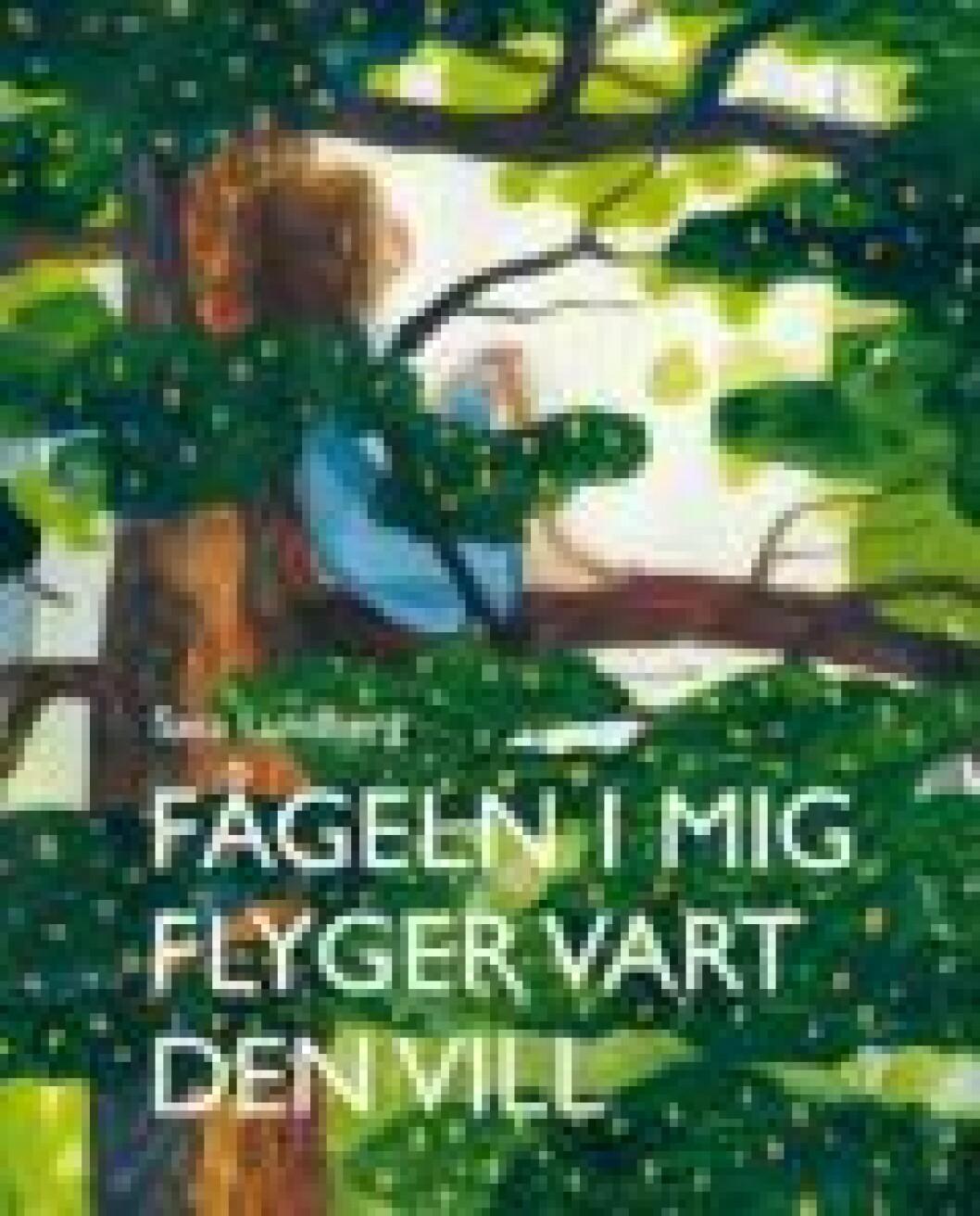 Sara Lundberg Fageln i mig flyger vart den vill