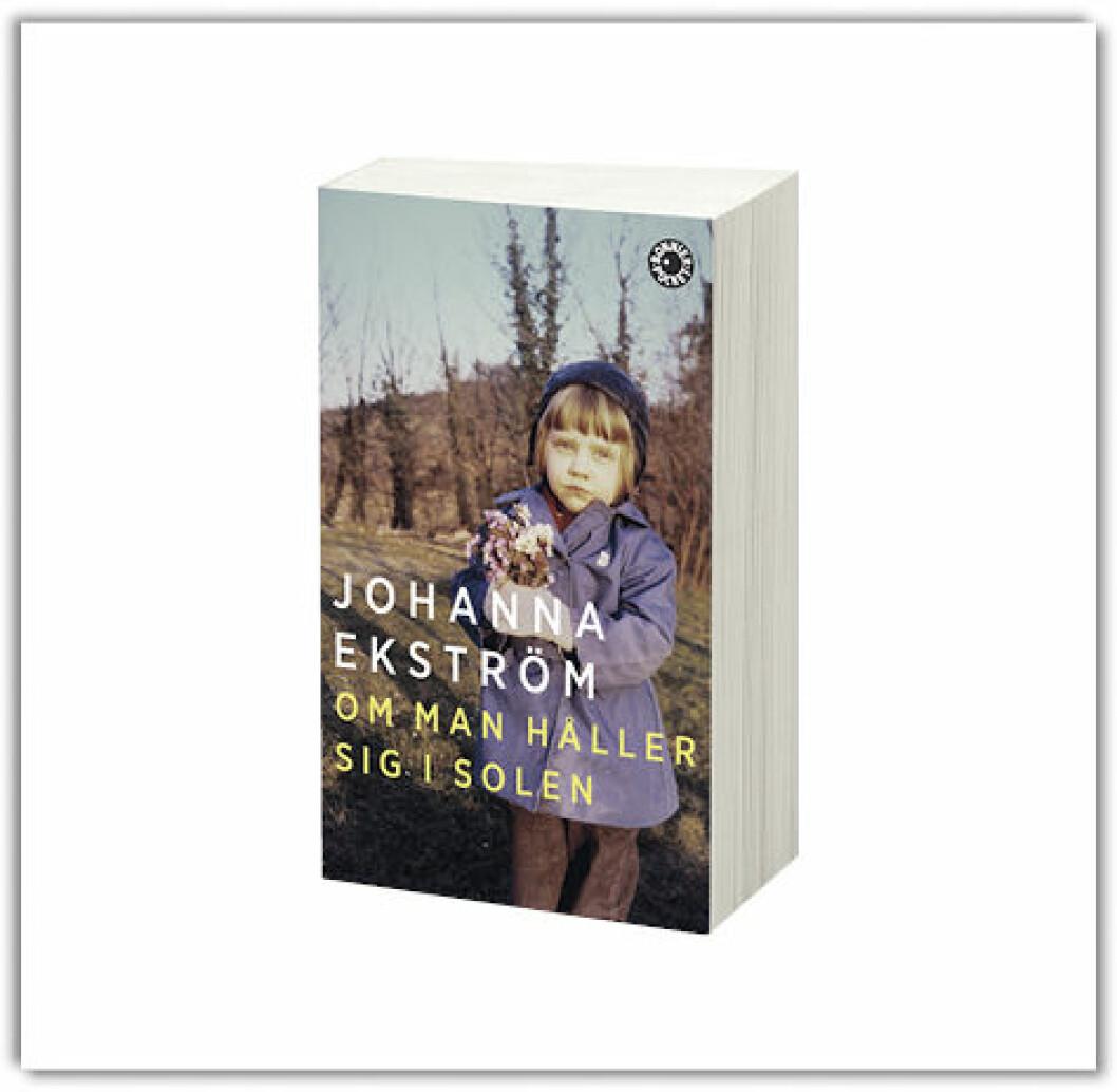 Recension av Johanna Ekströms självbiografiska roman Om man håller sig i solen